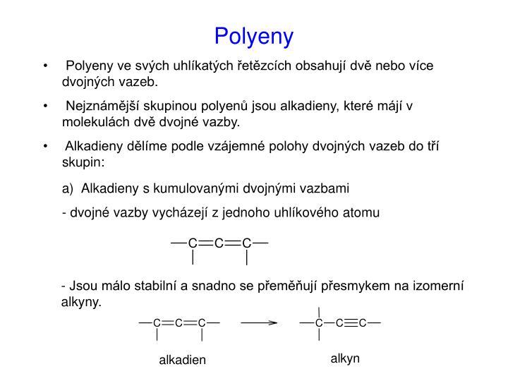 Polyeny ve svých uhlíkatých řetězcích obsahují dvě nebo více dvojných vazeb.