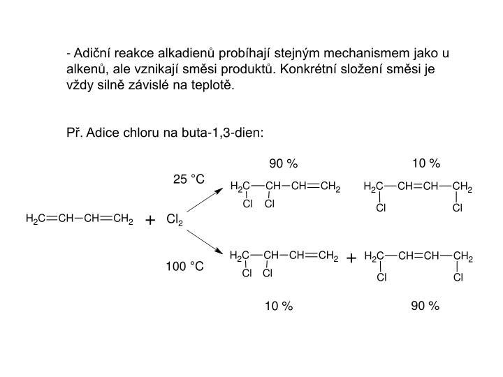 Adiční reakce alkadienů probíhají stejným mechanismem jako u alkenů, ale vznikají směsi produktů. Konkrétní složení směsi je vždy silně závislé na teplotě.