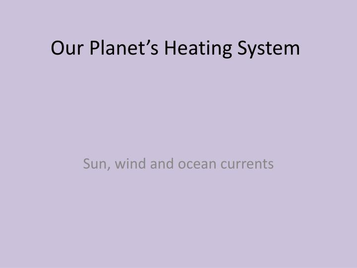 Our planet s heating system