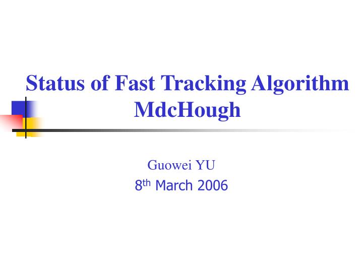 Status of Fast Tracking Algorithm MdcHough