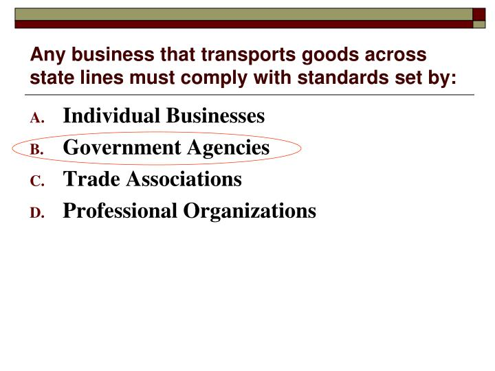 Any business that transports goods across state lines must comply with standards set by: