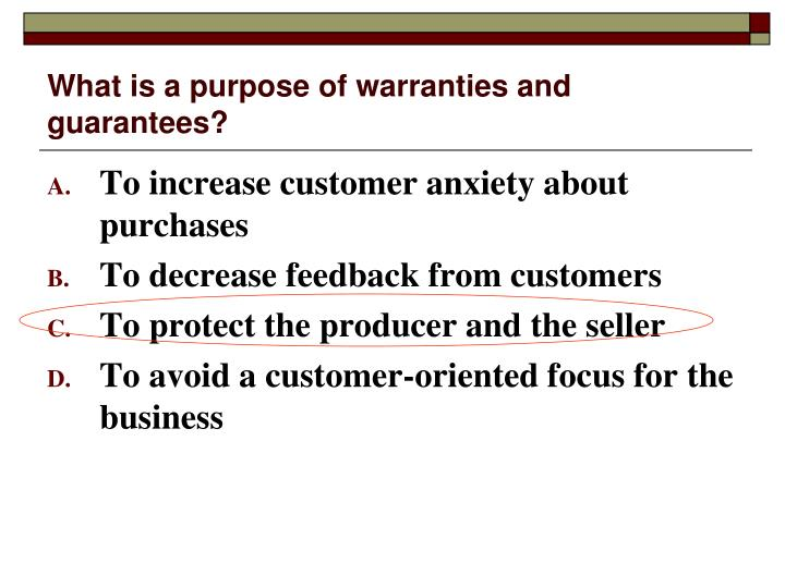 What is a purpose of warranties and guarantees?