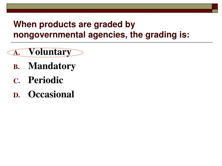 When products are graded by nongovernmental agencies, the grading is: