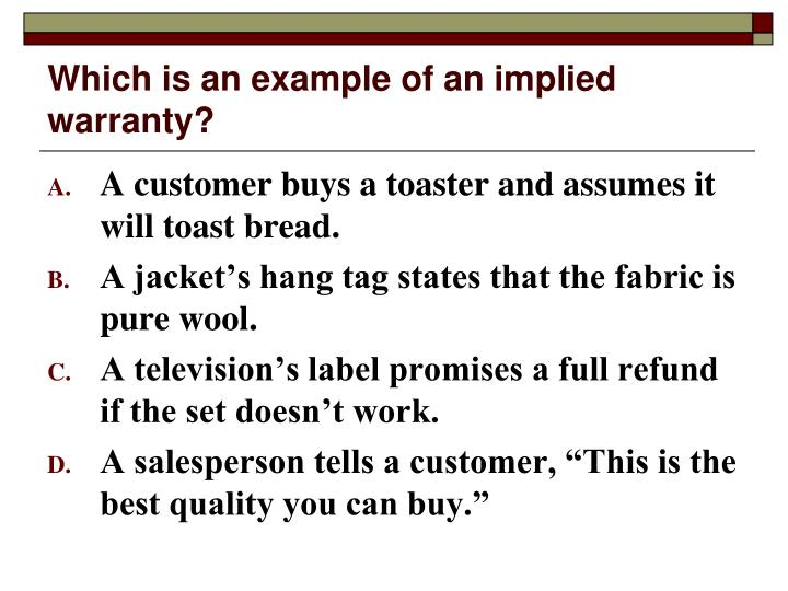 Which is an example of an implied warranty?
