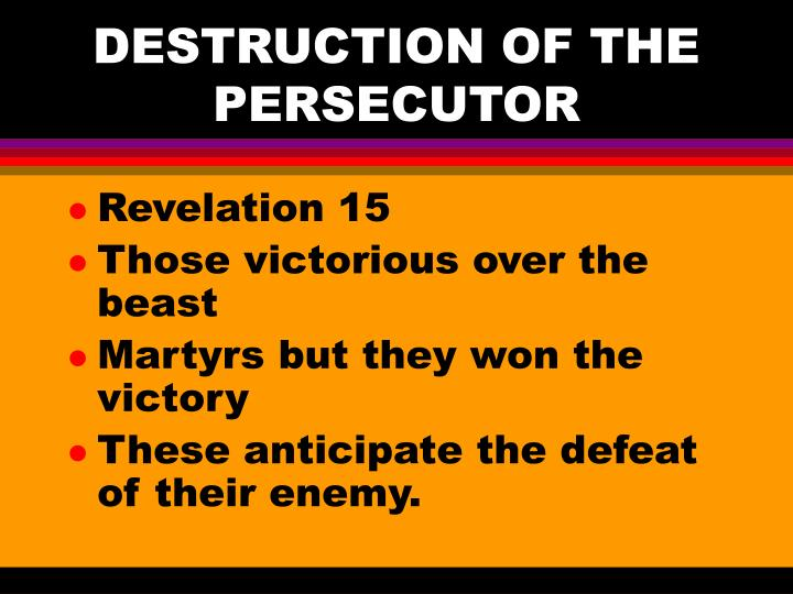 DESTRUCTION OF THE PERSECUTOR