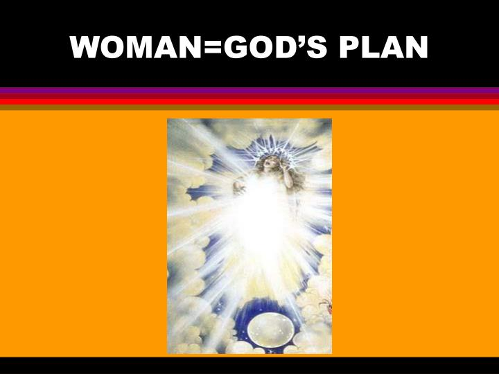 WOMAN=GOD'S PLAN