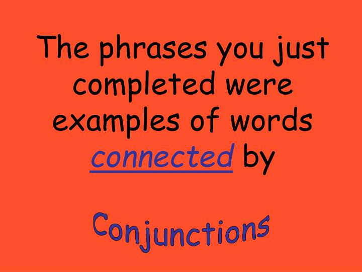 The phrases you just completed were examples of words