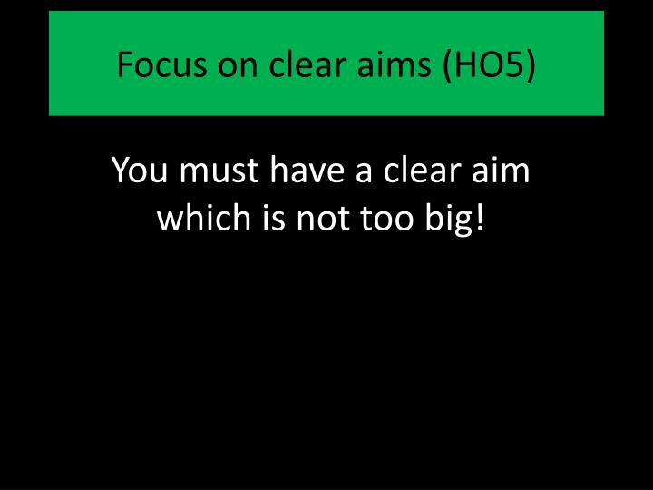 Focus on clear aims (HO5)