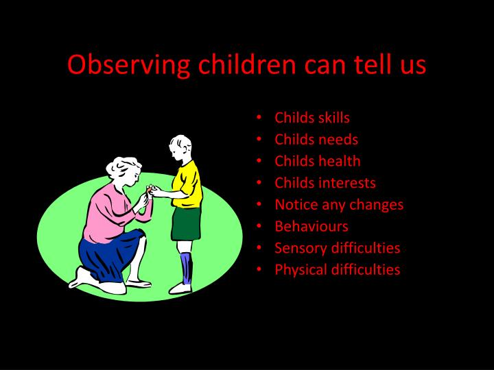 Observing children can tell us