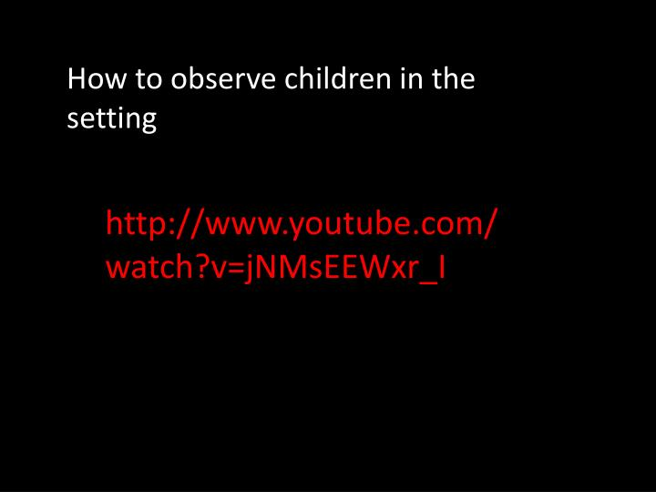 How to observe children in the setting