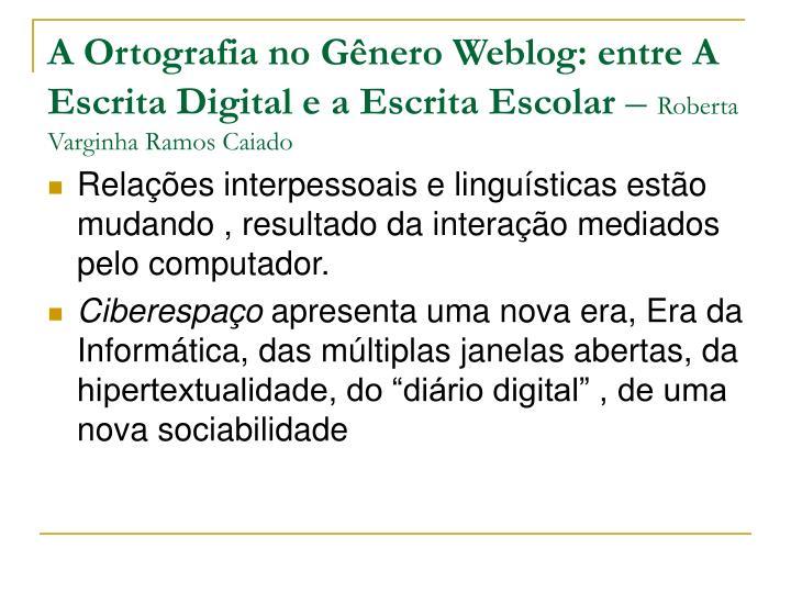 A Ortografia no Gênero Weblog: entre A Escrita Digital e a Escrita Escolar