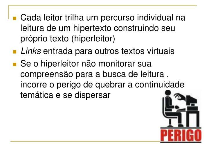 Cada leitor trilha um percurso individual na leitura de um hipertexto construindo seu próprio texto (hiperleitor)