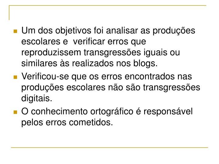 Um dos objetivos foi analisar as produções escolares e  verificar erros que reproduzissem transgressões iguais ou similares às realizados nos blogs.