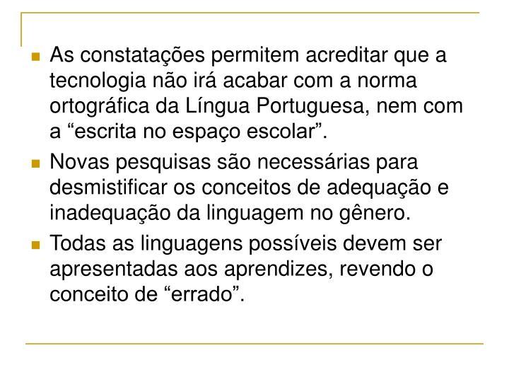 """As constatações permitem acreditar que a tecnologia não irá acabar com a norma ortográfica da Língua Portuguesa, nem com a """"escrita no espaço escolar""""."""