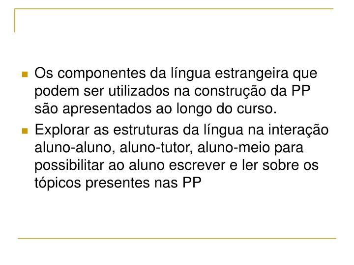 Os componentes da língua estrangeira que podem ser utilizados na construção da PP são apresentados ao longo do curso.