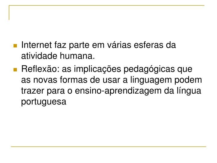 Internet faz parte em várias esferas da atividade humana.