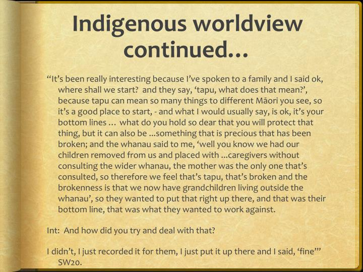 Indigenous worldview continued…