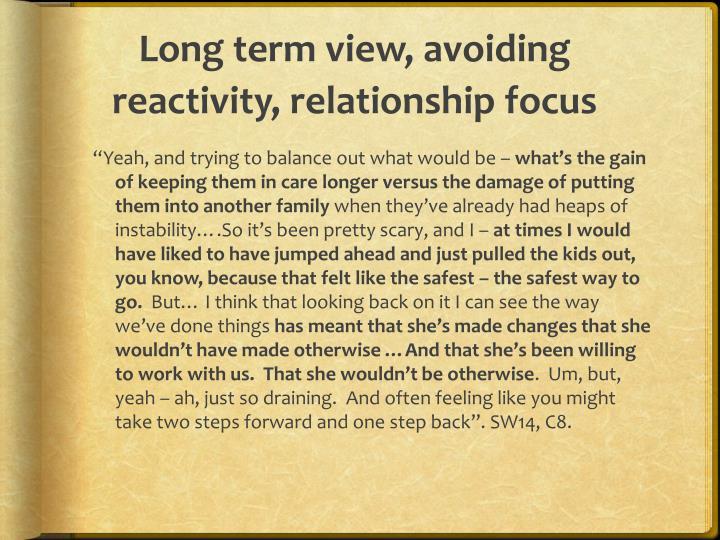 Long term view, avoiding reactivity, relationship focus