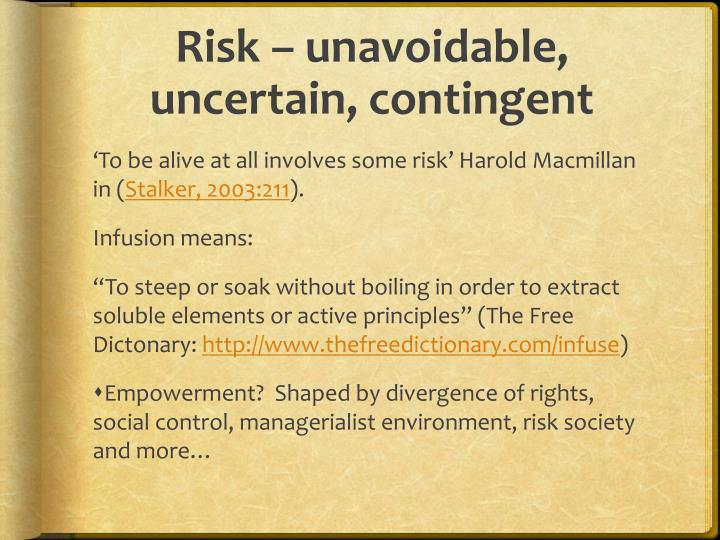 Risk – unavoidable, uncertain, contingent