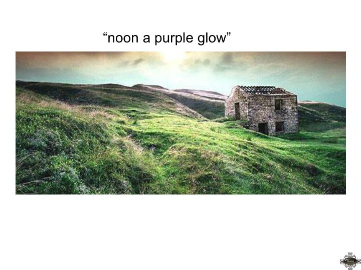 """noon a purple glow"""