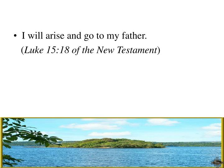 I will arise and go to my father.