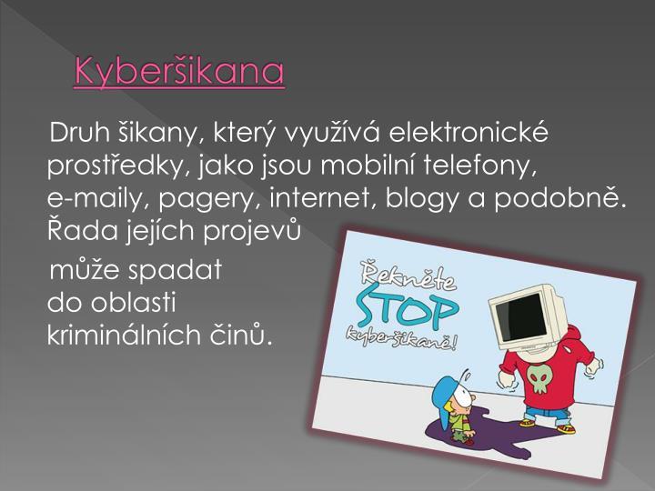 Druh ikany, kter vyuv elektronick prostedky, jako jsou mobiln telefony,
