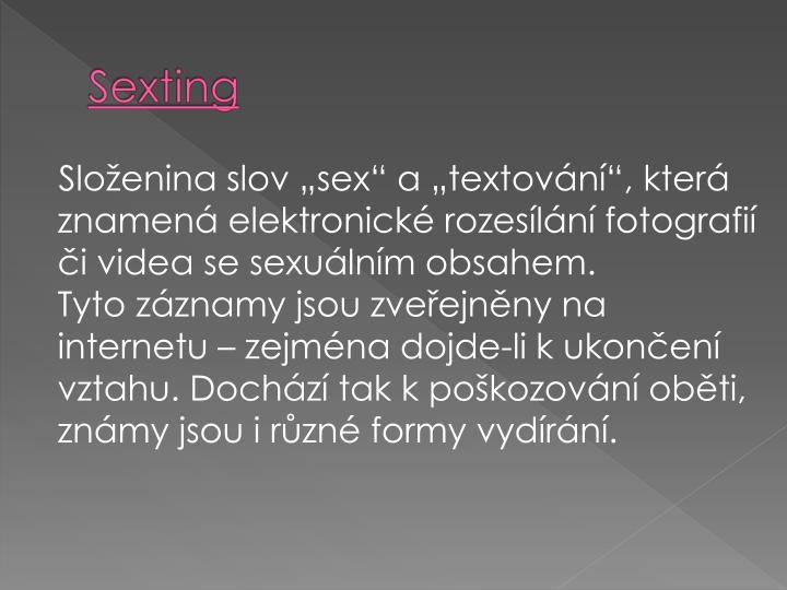 Sloenina slov sex a textovn, kter znamen elektronick rozesln fotografi i videa se sexulnm obsahem.