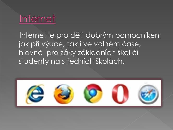 Internet je pro dti dobrm pomocnkem jak pi vuce, tak i ve volnm ase, hlavn  pro ky zkladnch kol i studenty na stednch kolch.