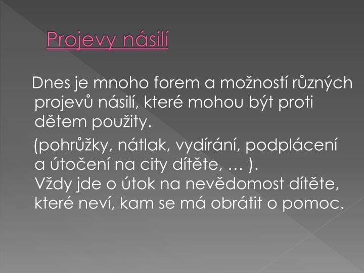Dnes je mnoho forem a monost rznch projev nsil, kter mohou bt proti dtem pouity.