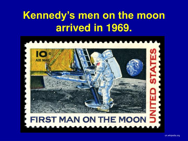 Kennedy's men on the moon arrived in 1969.