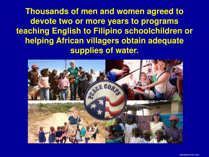 Thousands of men and women agreed to devote two or more years to programs teaching English to Filipino schoolchildren or helping African villagers obtain adequate supplies of water.