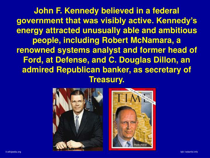 John F. Kennedy believed in a federal government that was visibly active. Kennedy's energy attract...