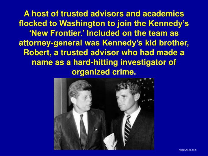 A host of trusted advisors and academics flocked to Washington to join the Kennedy's 'New Fronti...