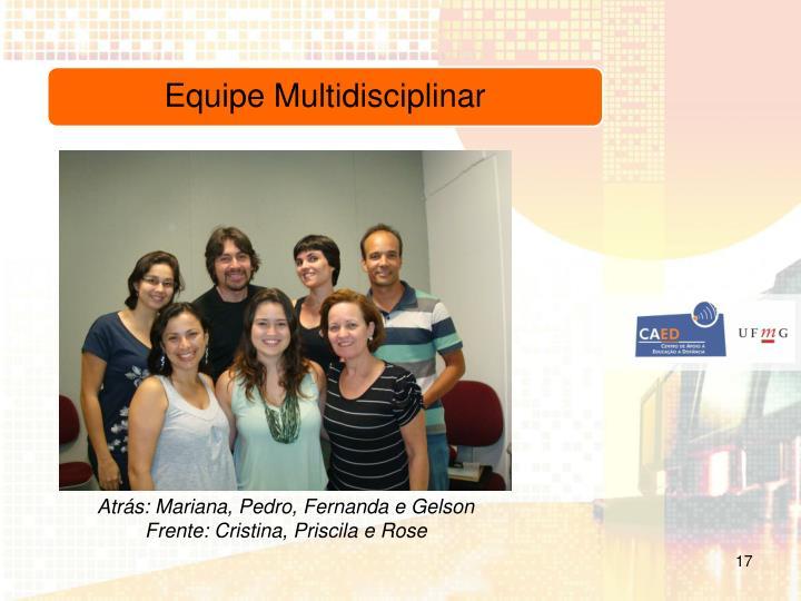Atrás: Mariana, Pedro, Fernanda e Gelson