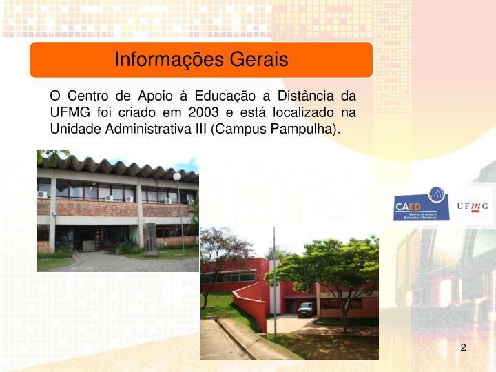 O Centro de Apoio à Educação a Distância da UFMG foi criado em 2003 e está localizado na Unidade Administrativa III (Campus Pampulha).