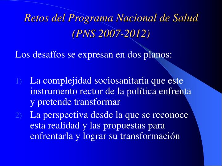 Retos del Programa Nacional de Salud (PNS 2007-2012)