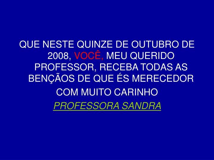 QUE NESTE QUINZE DE OUTUBRO DE 2008,