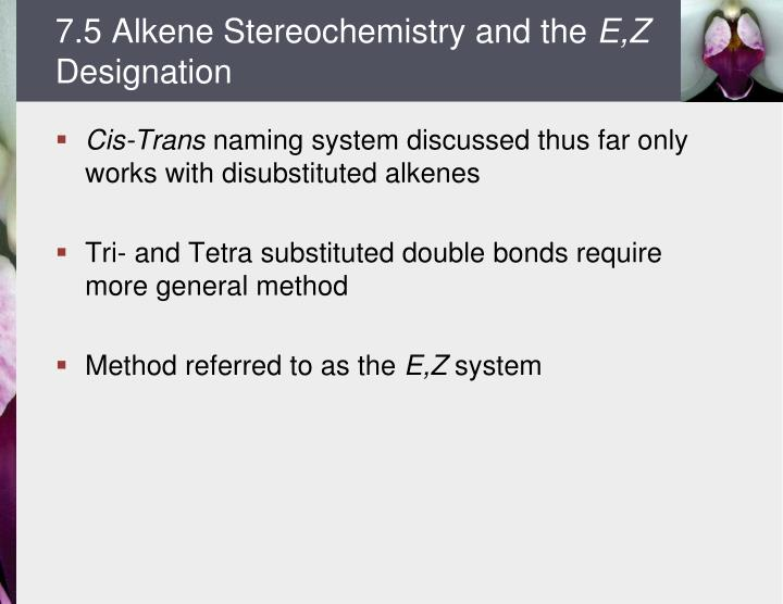 7.5 Alkene Stereochemistry and the