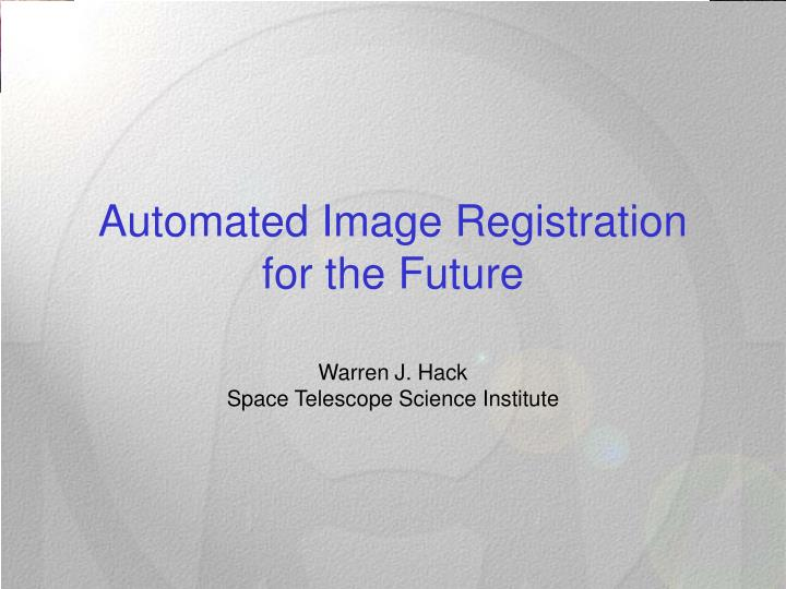 Automated image registration for the future