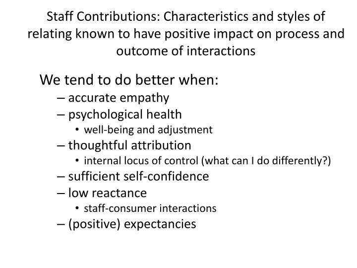 Staff Contributions: Characteristics and styles of relating known to have positive impact on process and outcome of interactions