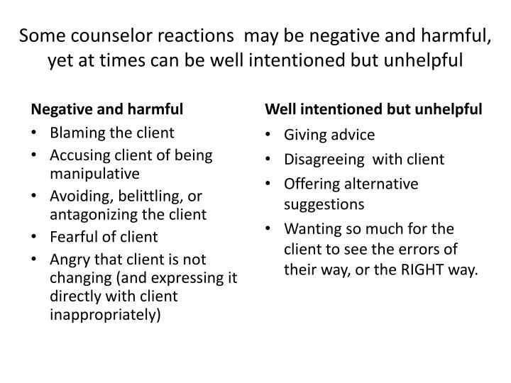 Some counselor reactions  may be negative and harmful, yet at times can be well intentioned but unhelpful