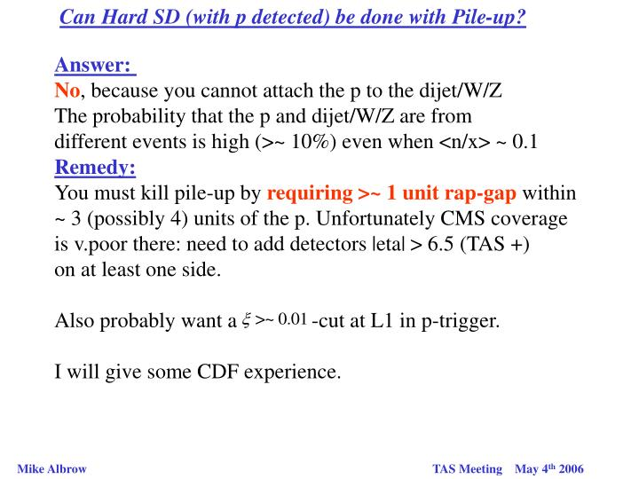 Can Hard SD (with p detected) be done with Pile-up?