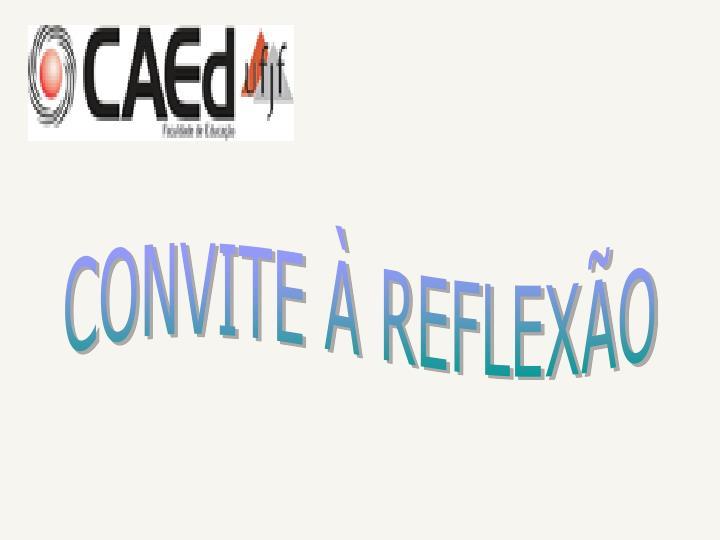 CONVITE À REFLEXÃO
