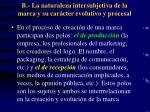 b la naturaleza intersubjetiva de la marca y su car cter evolutivo y procesal