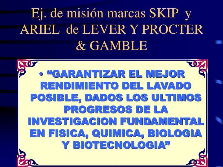 Ej. de misión marcas SKIP  y  ARIEL  de LEVER Y PROCTER & GAMBLE
