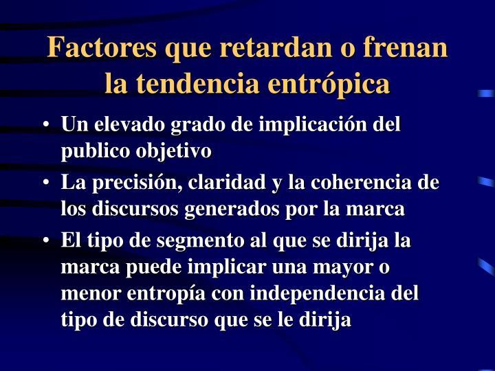 Factores que retardan o frenan la tendencia entrópica