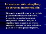 la marca un ente intangible y en perpetua transformaci n