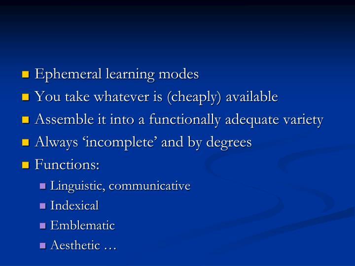 Ephemeral learning modes