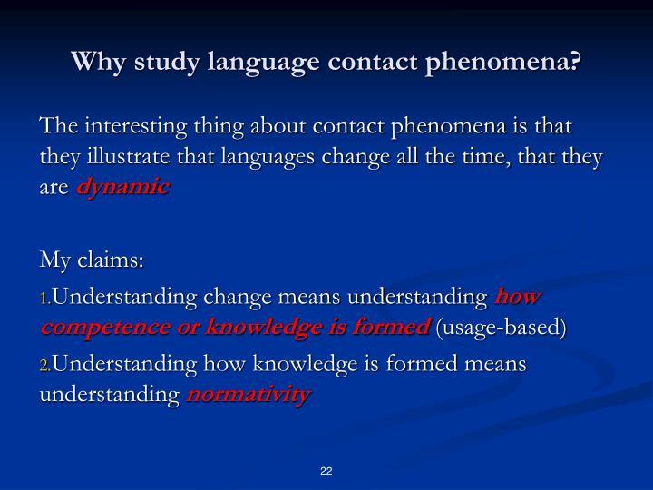 Why study language contact phenomena?