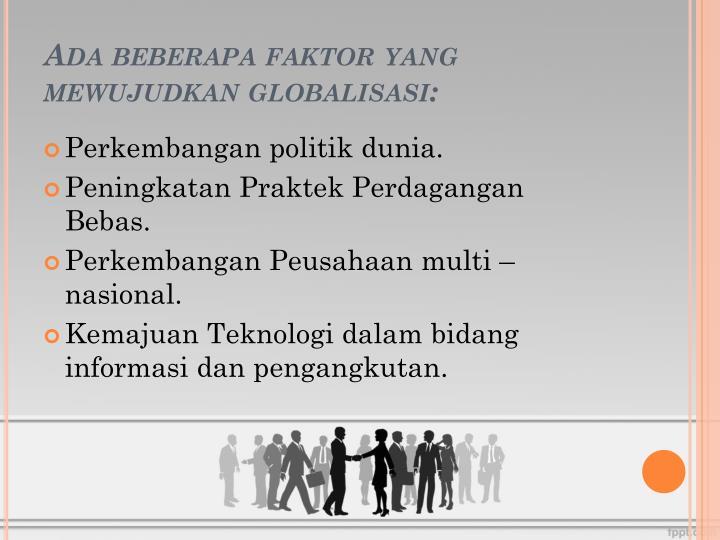 Ada beberapa faktor yang mewujudkan globalisasi: